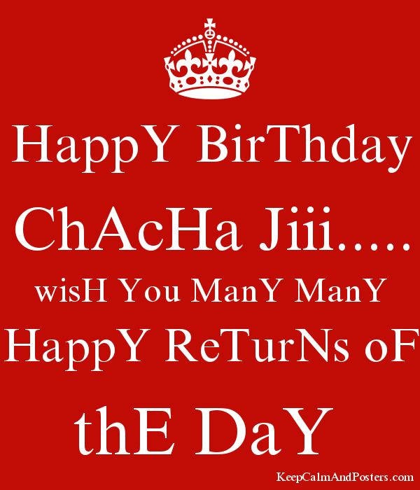 Happy Birthday Chacha Jiii Wish You Many Many Happy Returns Of The Day Keep Calm And Posters Generator Maker For Free Keepcalmandposters Com