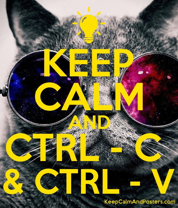 KEEP CALM AND CTRL - C  & CTRL - V Poster