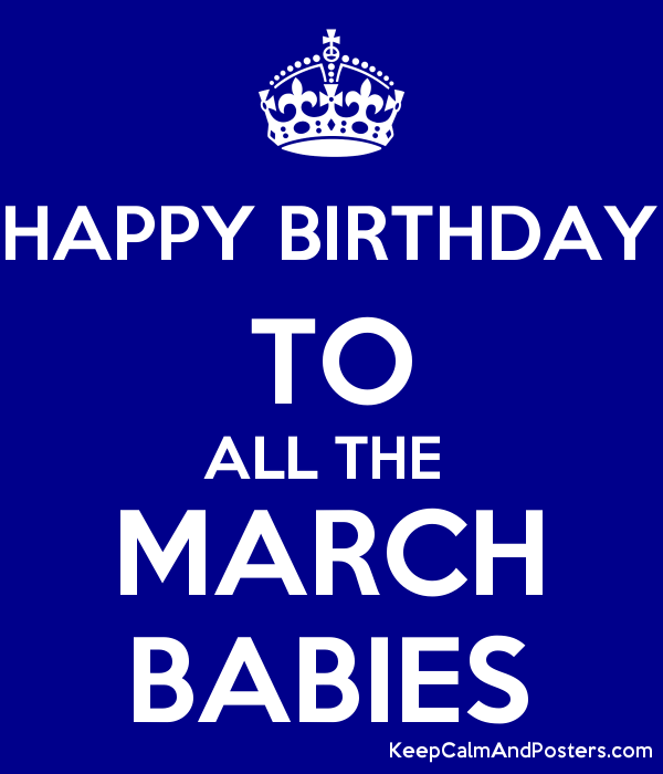 Happy Birthday To All The March Babies Keep Calm And Posters Generator Maker For Free Keepcalmandposters Com
