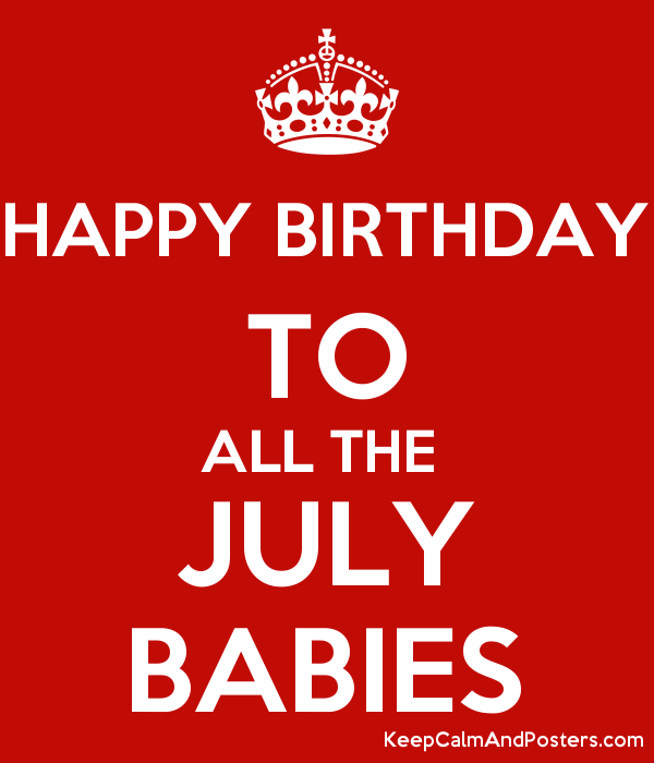 Happy Birthday To All The July Babies Keep Calm And Posters Generator Maker For Free Keepcalmandposters Com
