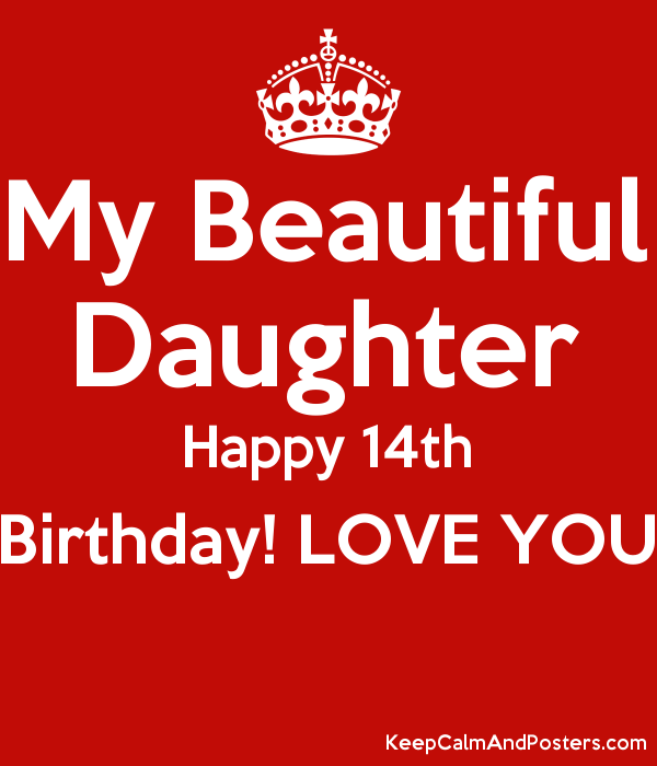 My Beautiful Daughter Happy 14th Birthday Love You Keep Calm And Posters Generator Maker For Free Keepcalmandposters Com