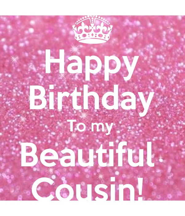 Happy Birthday To My Beautiful Cousin Keep Calm And Posters Generator Maker For Free Keepcalmandposters Com