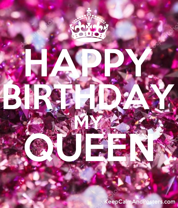 Happy Birthday My Queen Keep Calm And Posters Generator Maker For Free Keepcalmandposters Com