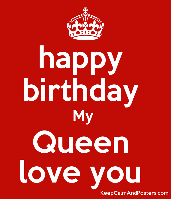Happy Birthday My Queen Love You Keep Calm And Posters Generator Maker For Free Keepcalmandposters Com