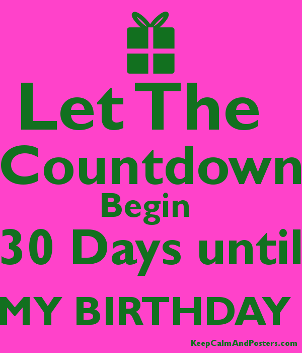 Let The Countdown Begin 30 Days Until My Birthday Keep Calm And Posters Generator Maker For Free Keepcalmandposters Com