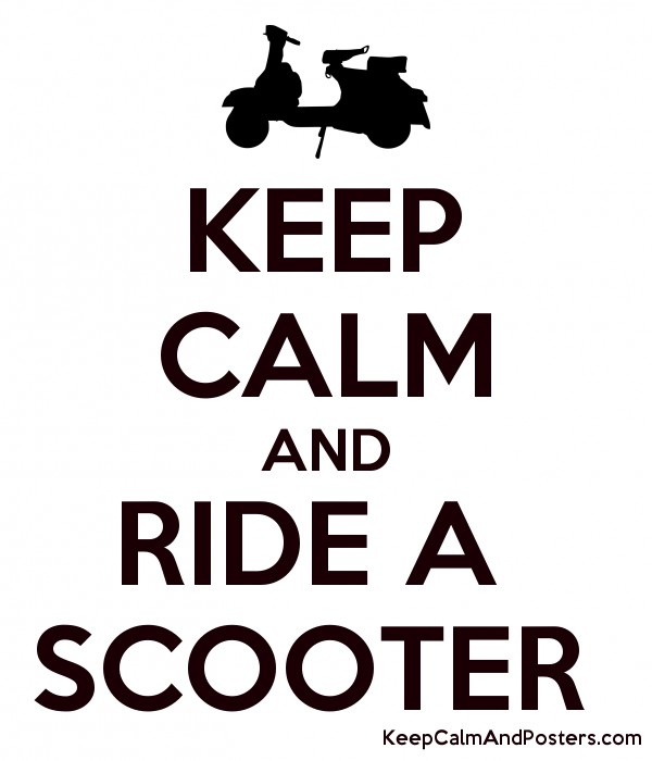 KEEP CALM AND RIDE A  SCOOTER  Poster