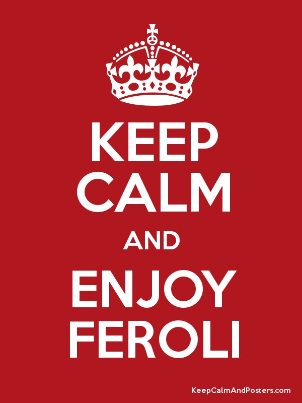 KEEP CALM AND ENJOY FEROLI Poster