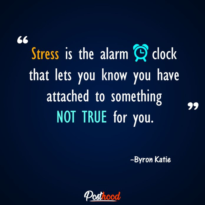 Stress is the alarm clock – Byron Katie. Best Motivational Quotes for stress relief. Quotes to Relieve Stress.