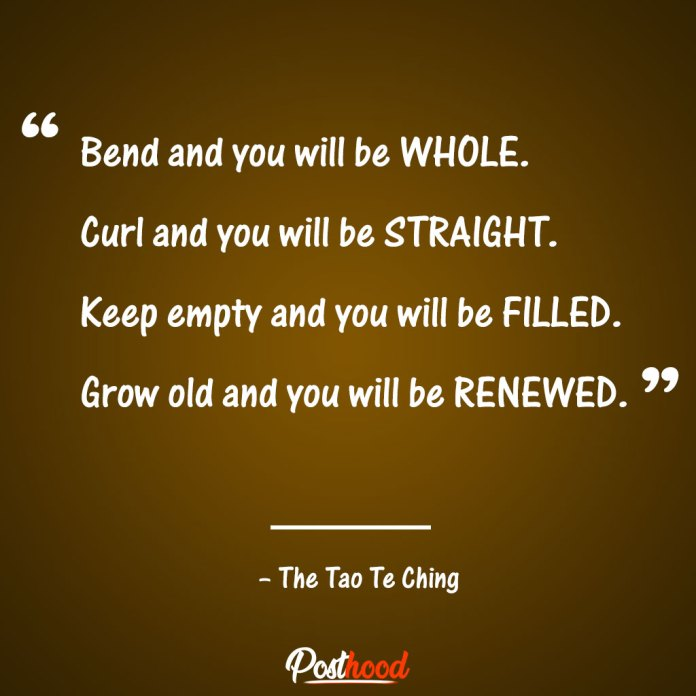 """Keep empty and you will be filled. Grow old and you will be renewed."""" – The Tao Te Ching. Motivational Quotes for stress relief. Quotes to Relieve Stress."""