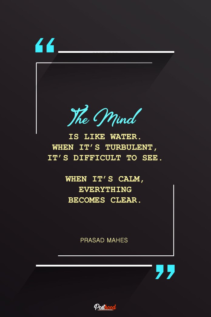 Inspire you to keep calm and stay positive with these powerful mind quotes. 30 best motivational quotes for stress and anxiety.