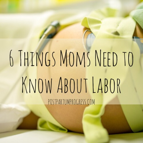 6 Things Moms Need to Know About Labor & Delivery -postpartumprogress.com