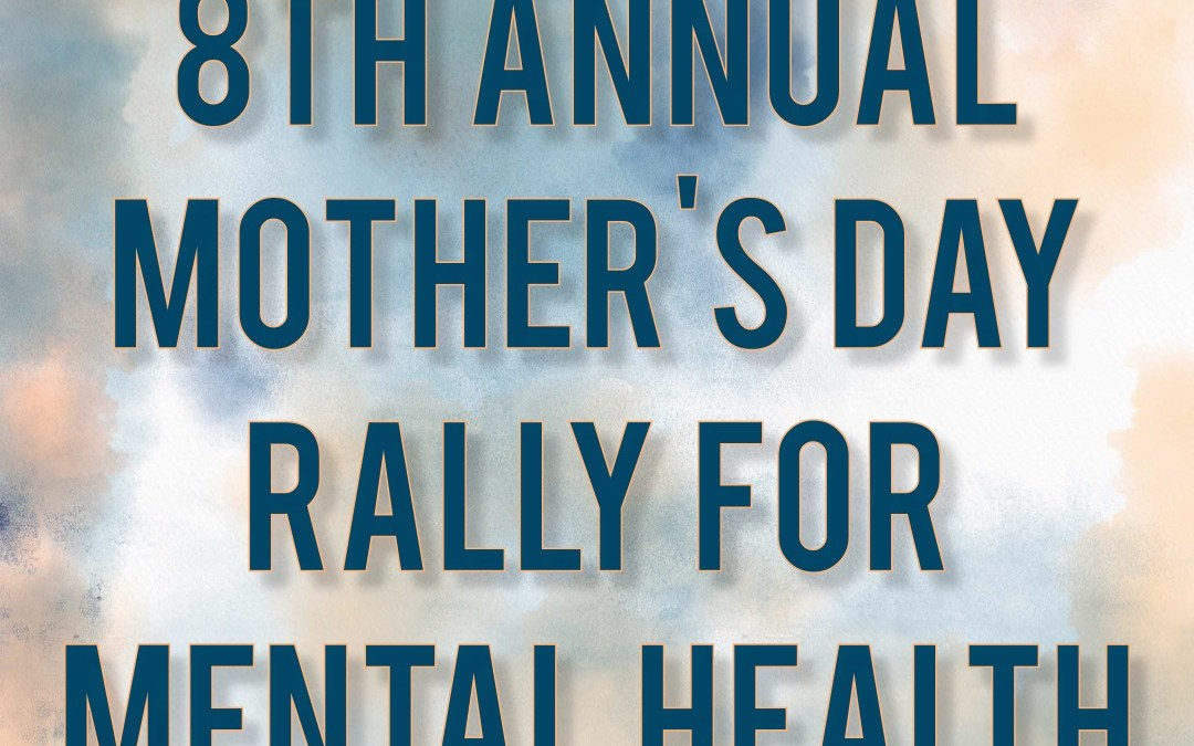 Kicking Off the 8th Annual Mother's Day Rally for Mental Health