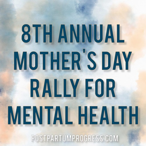 8th Annual Mother's Day Rally for Mental Health -postpartumprogress.com
