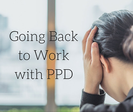 Going Back to Work with PPD -postpartumprogress.com