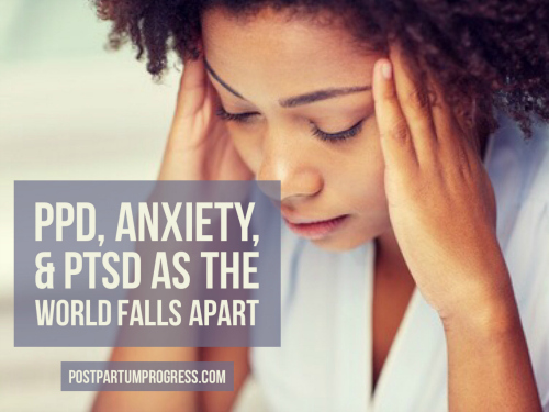 PPD, Anxiety, & PTSD as the World Falls Apart