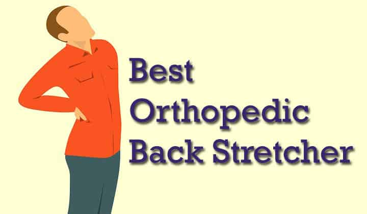 Best Orthopedic Back Stretchers