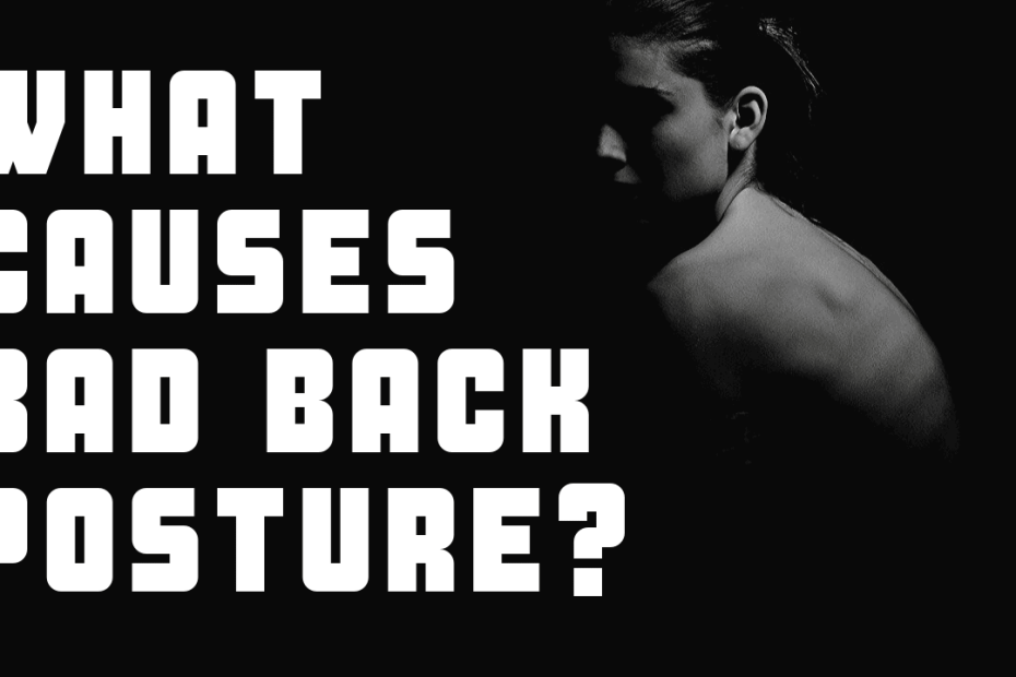 What causes bad back posture_