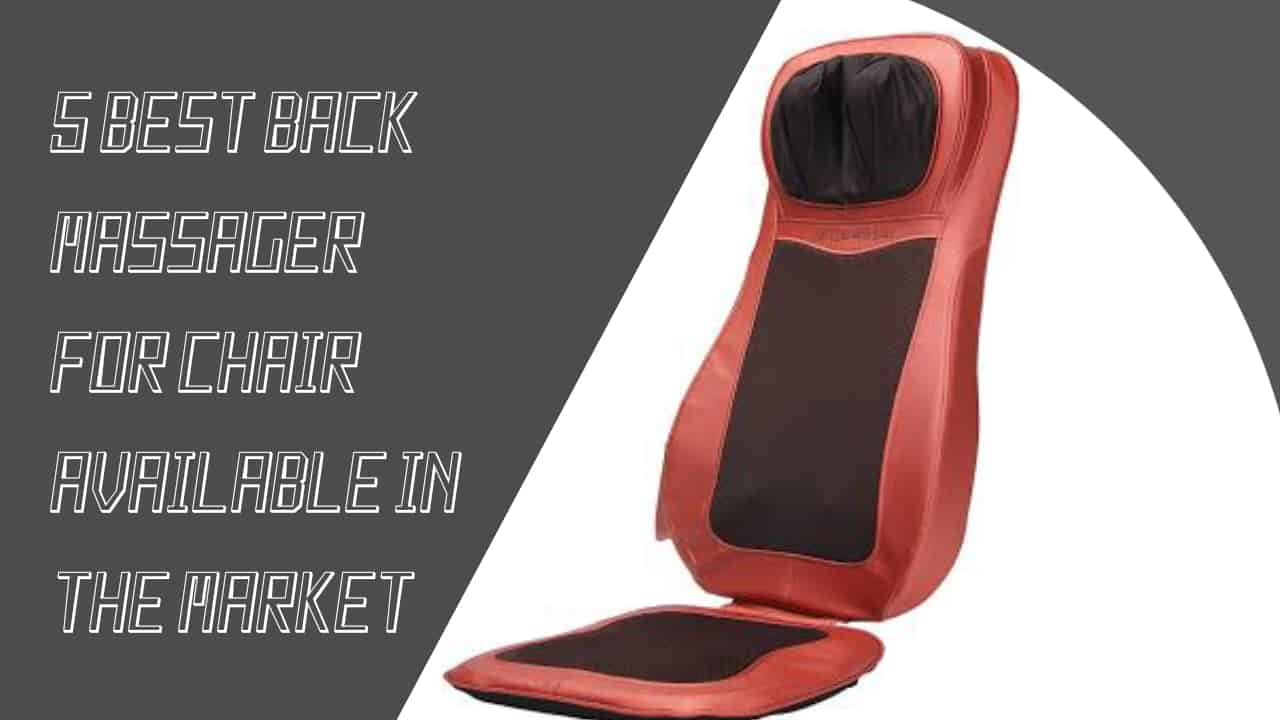 5 Best Back Massager For Chair Available In The Market