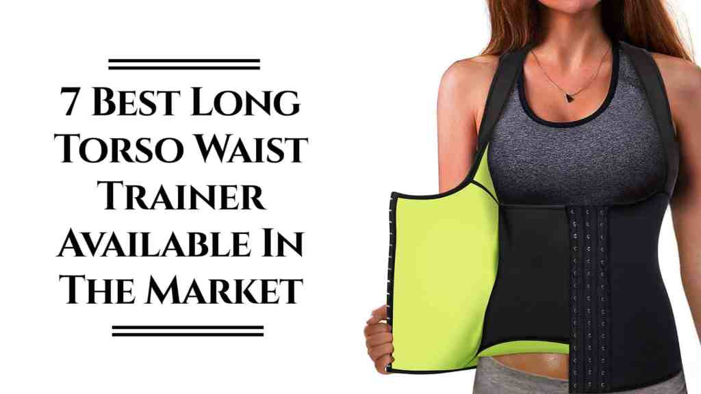 7 Best Long Torso Waist Trainer Available In The Market