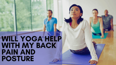 Will Yoga Help With My Back Pain And Posture