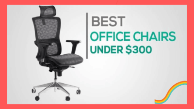 7 Best Office Chair under 300 – Best In The Segment