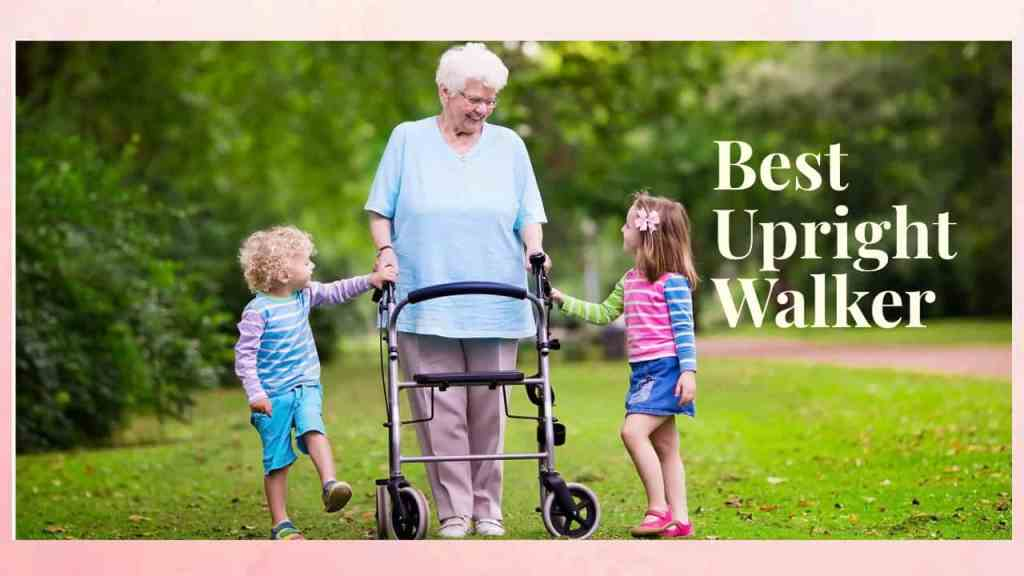7 Best Upright Walker Made for Making Walking Easier