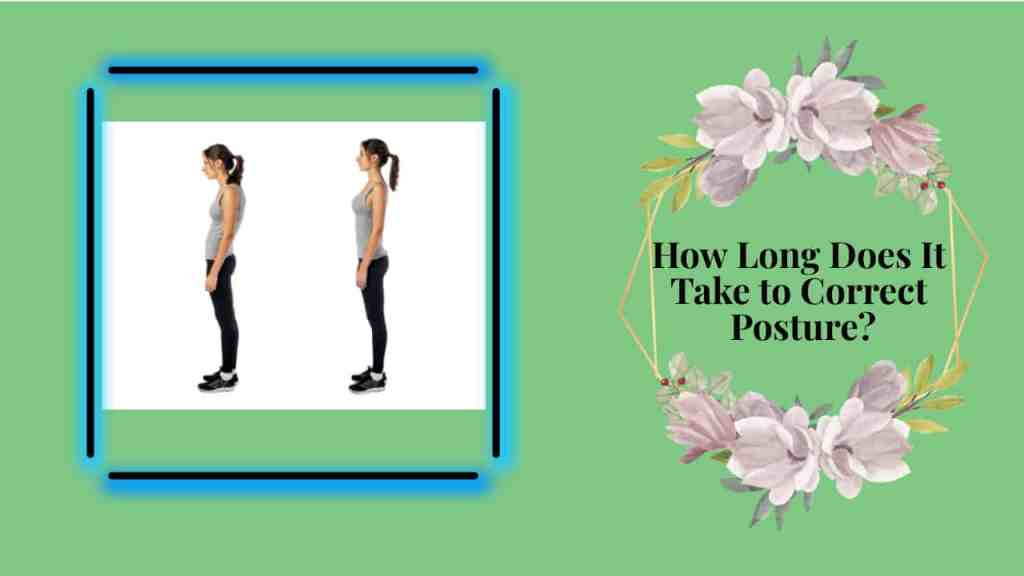 How long does it take to correct posture?
