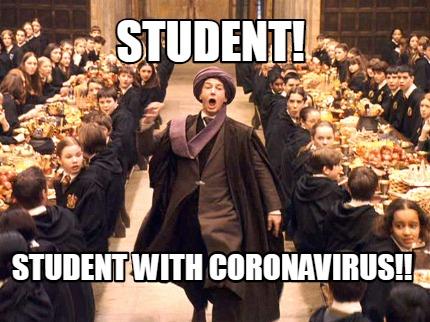 https://www.memecreator.org/meme/student-student-with-coronavirus/