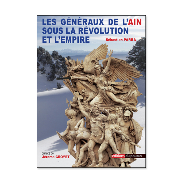 Les Généraux de l'Ain sous la Révolution et l'Empire Sébastien Parra