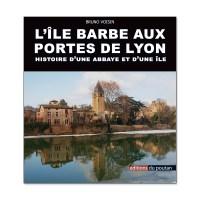 L'Île Barbe aux portes de Lyon – histoire d'une abbaye et d'une île