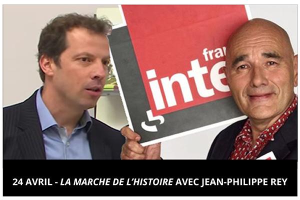 """24 avril - """"La marche de l'histoire"""" avec Jean-Philippe Rey sur France Inter"""