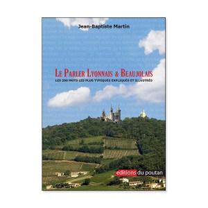 Le Parler lyonnais & beaujolais Les 200 mots les plus typiques expliqués et illustrés