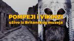 Pompeji i Vikinzi: Stručnjaci UŽIVO iz Britanskog muzeja