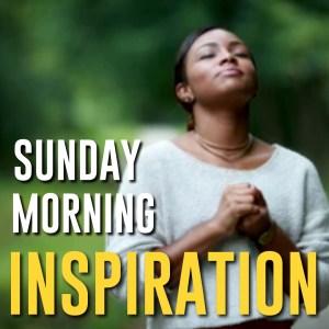 Sunday Morning Inspirations