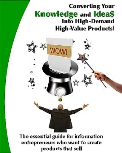 Converting Your Knowledge and Ideas Into High Value High Demand Products