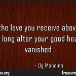 Treasure the love you receive above all Quote by Og Mandino