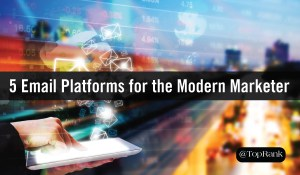 5 Email Marketing Platforms for the Modern Marketer