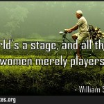All the worlds a stage and all the men and women merely players