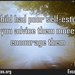 If your child had poor selfesteem it is because you advice them more than you