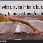 No matter what even if hes busy hell find a way to make time for her