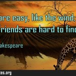 Words are easy like the wind Faithful friends are hard to find