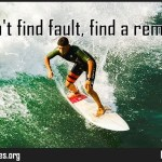 Don't find fault, find a remedy