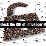 The Key To Unlocking the ROI of Enterprise Influencer Marketing