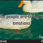 Mostly in life people are trying not to have emotions