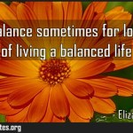 To lose balance sometimes for love is part of living a balanced life Meaning