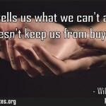 A budget tells us what we cant afford but it doesnt keep us from buying it