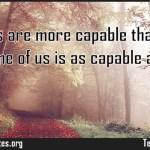 Many of us are more capable than some of us but none of us is as capable as
