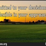 Stay committed to your decisions but stay flexible in your approach