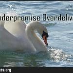 Underpromise Overdeliver