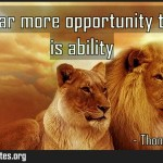There is far more opportunity than there is ability Meaning